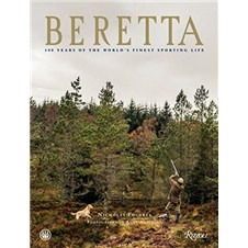 Beretta: 500 Years of the World's Finest Sporting Life